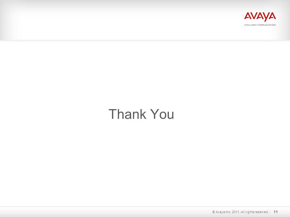 Thank You © Avaya Inc. 2011. All rights reserved. 11