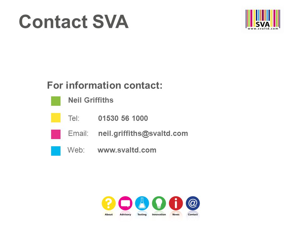Neil Griffiths Tel: 01530 56 1000 For information contact: Email: neil.griffiths@svaltd.com Web: www.svaltd.com Contact SVA