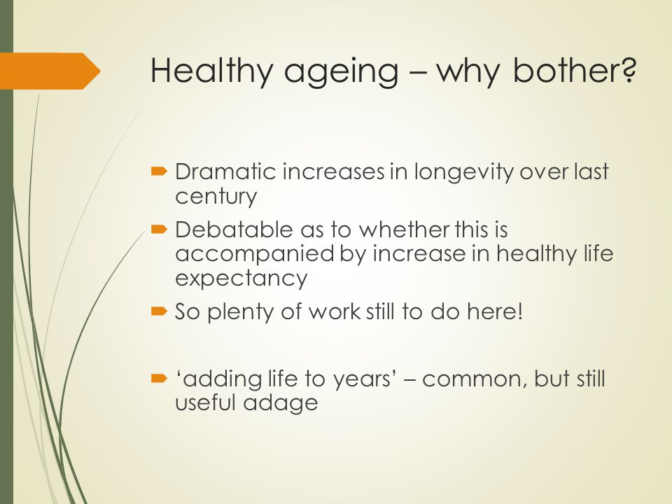 Healthy ageing – why bother.