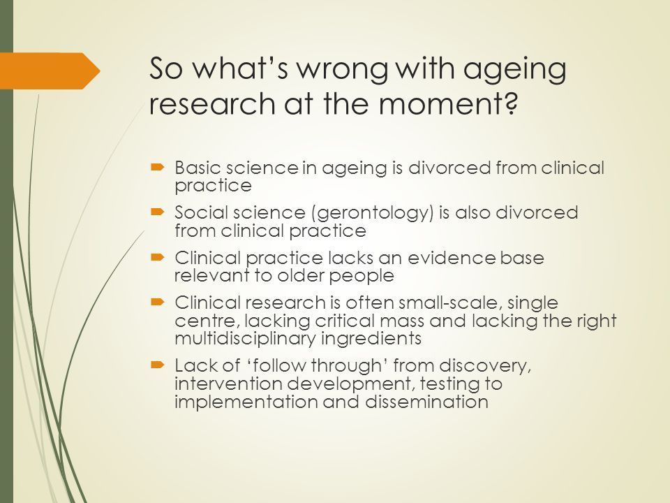 So what's wrong with ageing research at the moment.