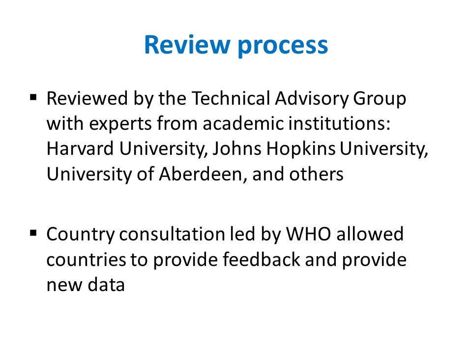 Review process  Reviewed by the Technical Advisory Group with experts from academic institutions: Harvard University, Johns Hopkins University, Unive