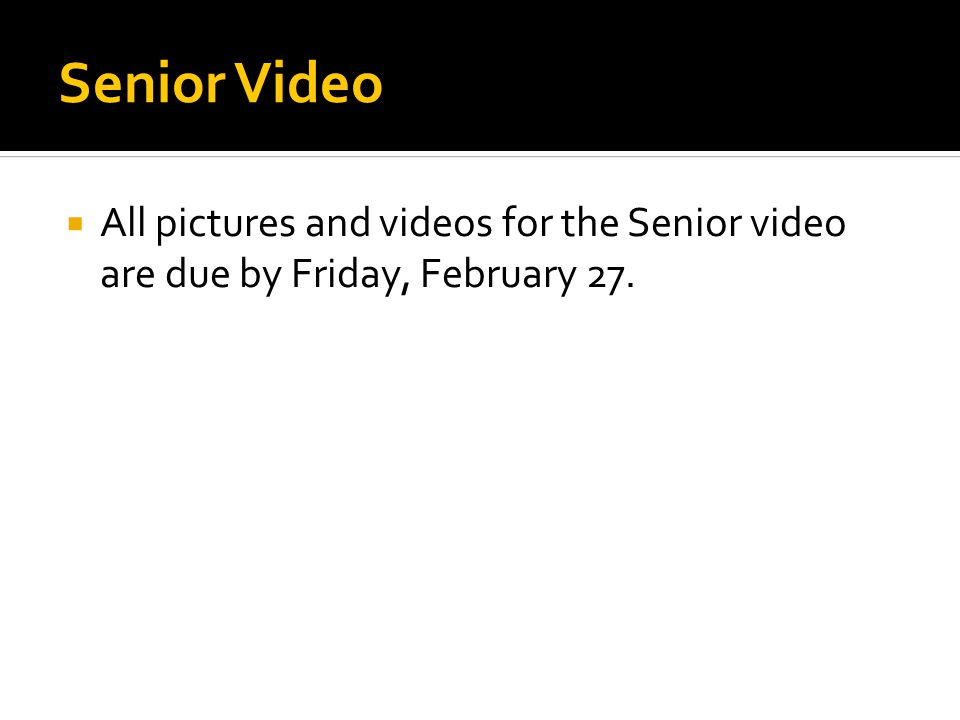 Senior Video  All pictures and videos for the Senior video are due by Friday, February 27.