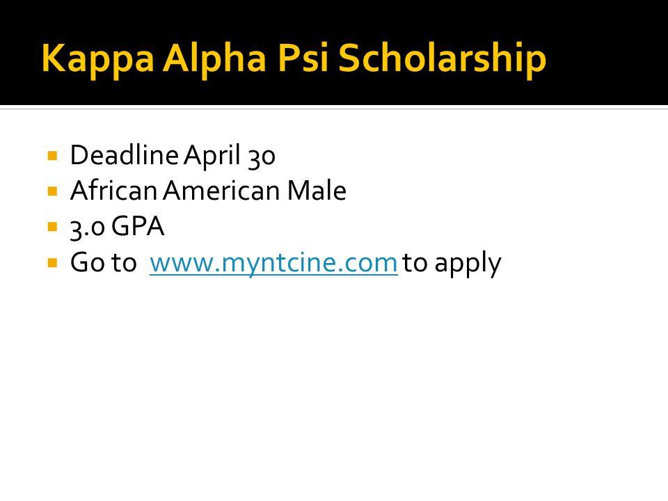 Kappa Alpha Psi Scholarship  Deadline April 30  African American Male  3.0 GPA  Go to www.myntcine.com to applywww.myntcine.com