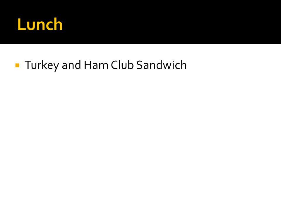 Lunch  Turkey and Ham Club Sandwich