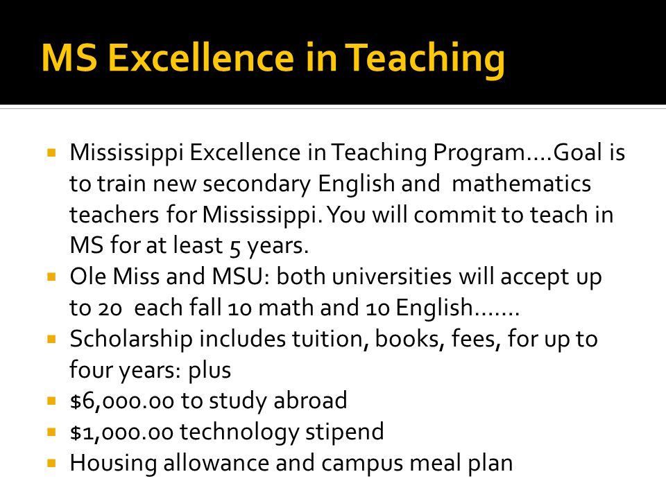 MS Excellence in Teaching  Mississippi Excellence in Teaching Program….Goal is to train new secondary English and mathematics teachers for Mississippi.