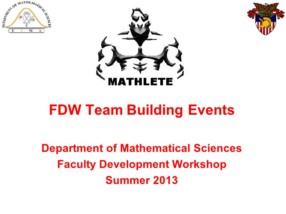 FDW Team Building Events Department of Mathematical Sciences Faculty Development Workshop Summer 2013