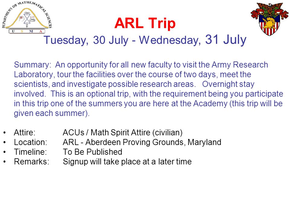ARL Trip Tuesday, 30 July - Wednesday, 31 July Summary: An opportunity for all new faculty to visit the Army Research Laboratory, tour the facilities
