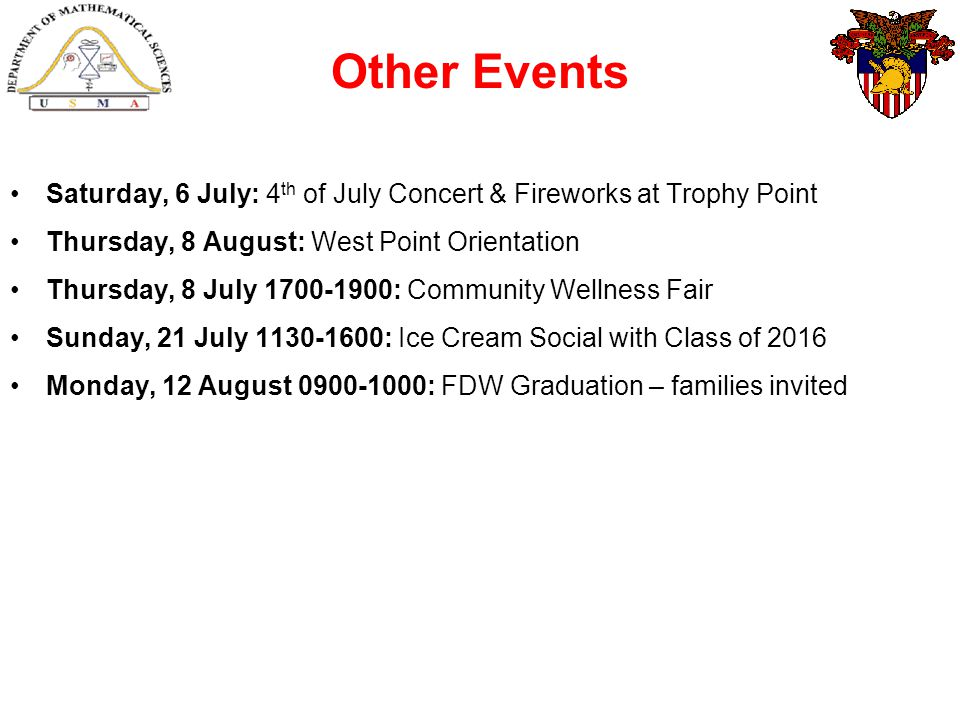 Other Events Saturday, 6 July: 4 th of July Concert & Fireworks at Trophy Point Thursday, 8 August: West Point Orientation Thursday, 8 July 1700-1900:
