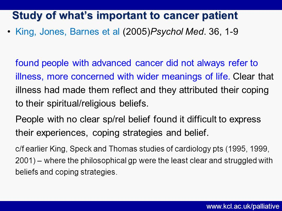 www.kcl.ac.uk/palliative Study of what's important to cancer patient Study of what's important to cancer patient King, Jones, Barnes et al (2005)Psychol Med.