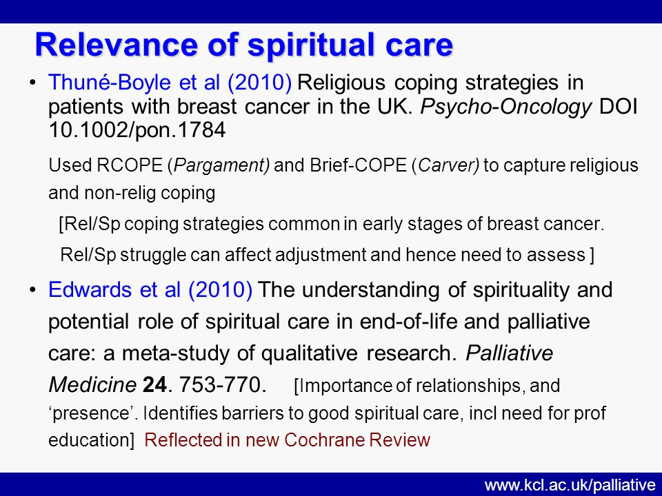 www.kcl.ac.uk/palliative Relevance of spiritual care Thuné-Boyle et al (2010) Religious coping strategies in patients with breast cancer in the UK.