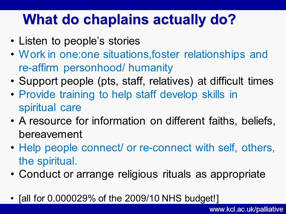 www.kcl.ac.uk/palliative What do chaplains actually do.