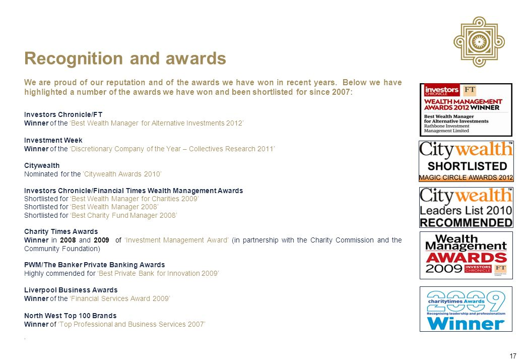 17 Recognition and awards We are proud of our reputation and of the awards we have won in recent years.