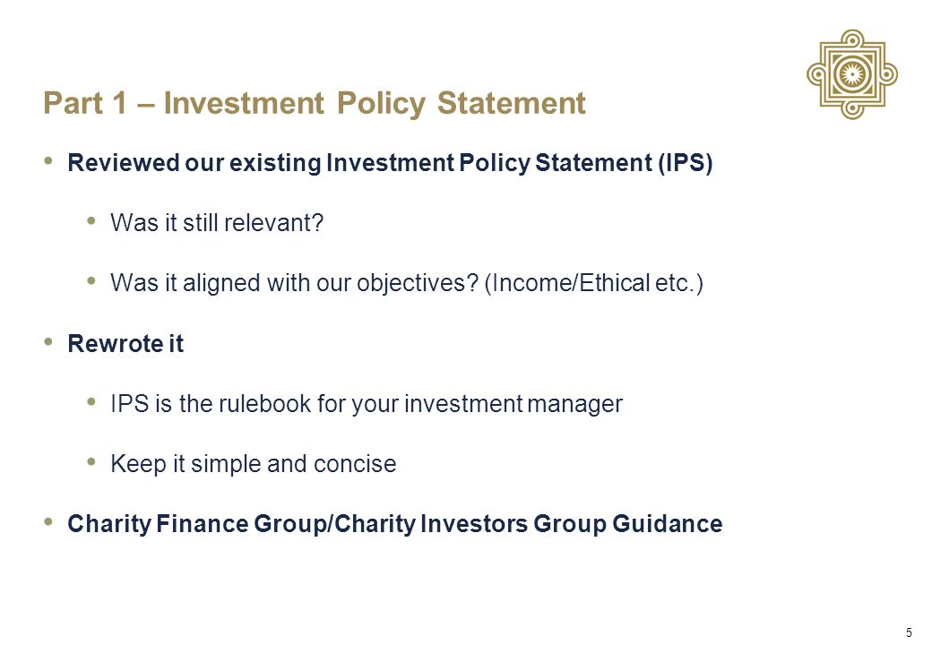 5 Part 1 – Investment Policy Statement Reviewed our existing Investment Policy Statement (IPS) Was it still relevant.