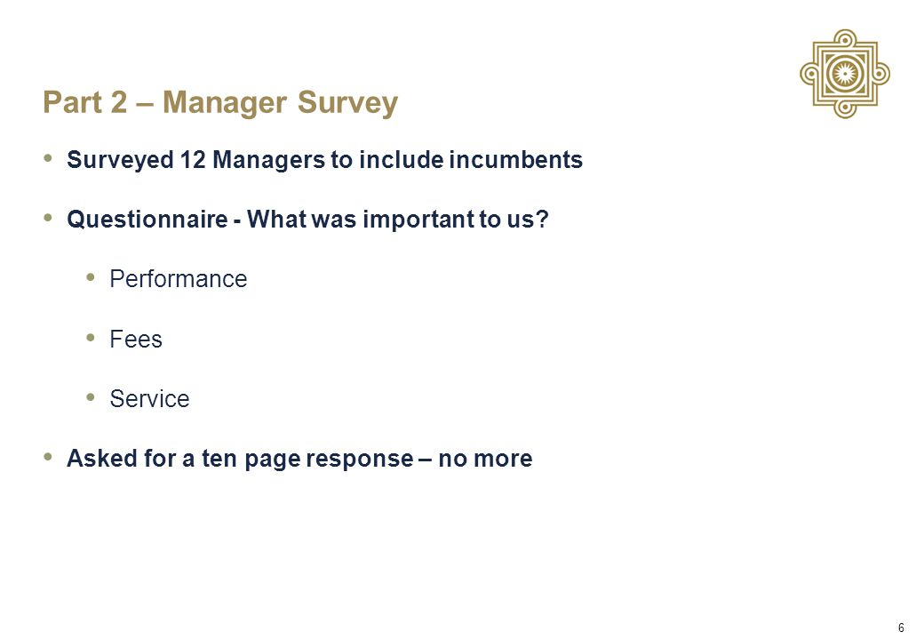 6 Part 2 – Manager Survey Surveyed 12 Managers to include incumbents Questionnaire - What was important to us.