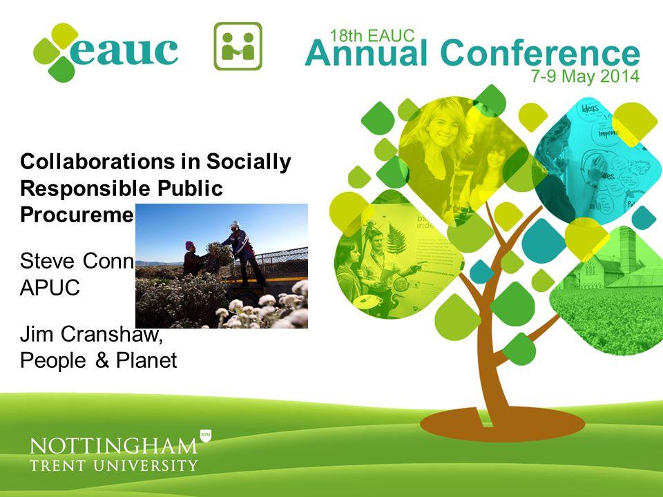 Collaborations in Socially Responsible Public Procurement Steve Connor, APUC Jim Cranshaw, People & Planet