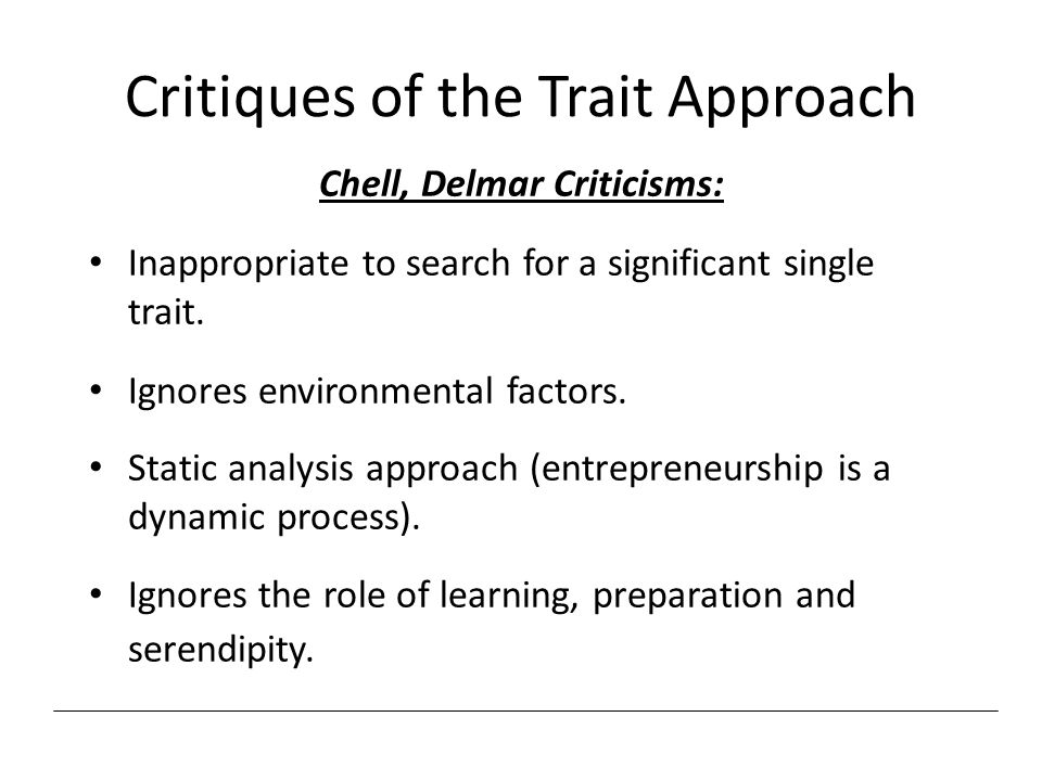 Critiques of the Trait Approach Chell, Delmar Criticisms: Inappropriate to search for a significant single trait. Ignores environmental factors. Stati