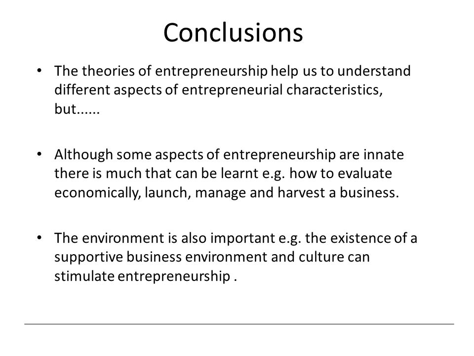 Conclusions The theories of entrepreneurship help us to understand different aspects of entrepreneurial characteristics, but...... Although some aspec