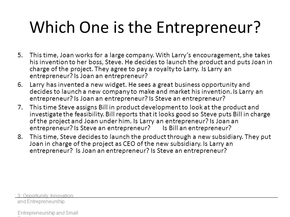 Which One is the Entrepreneur? 5.This time, Joan works for a large company. With Larry's encouragement, she takes his invention to her boss, Steve. He
