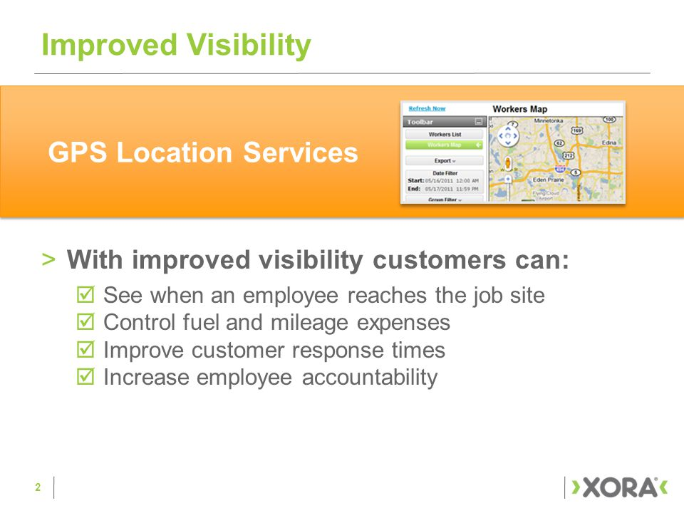 Improved Visibility >With improved visibility customers can:  See when an employee reaches the job site  Control fuel and mileage expenses  Improve customer response times  Increase employee accountability 2