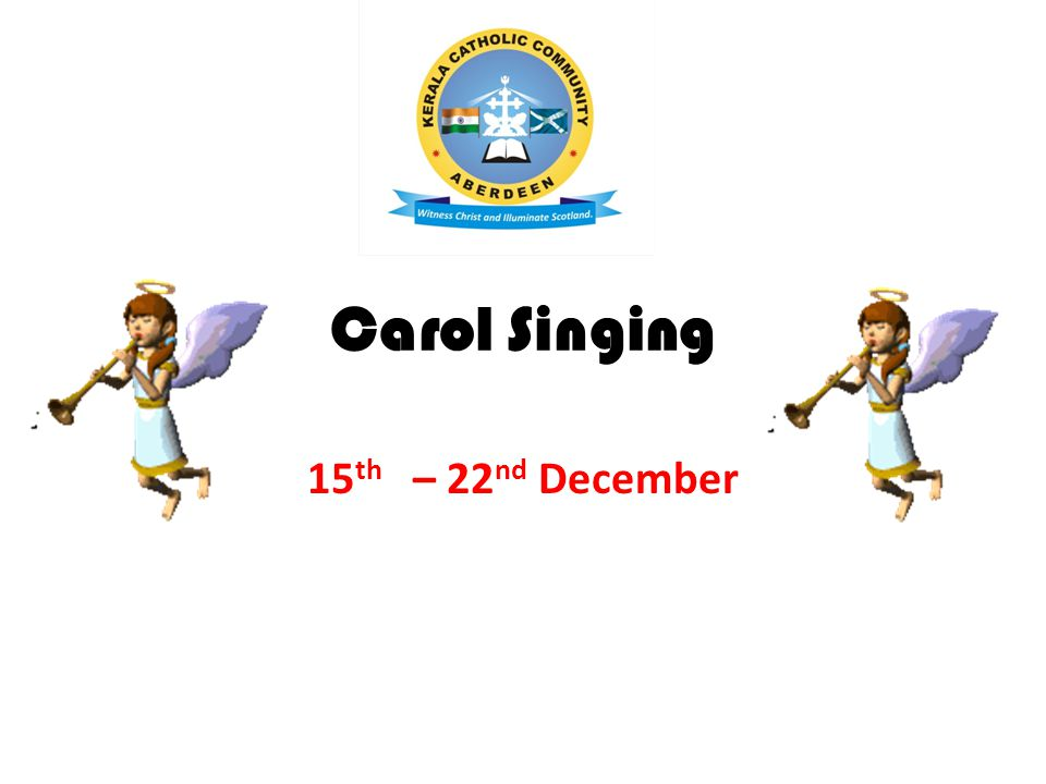 Carol Singing 15 th – 22 nd December