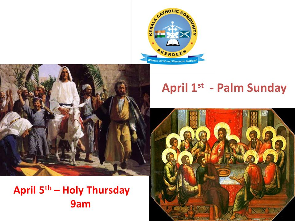 April 1 st - Palm Sunday April 5 th – Holy Thursday 9am