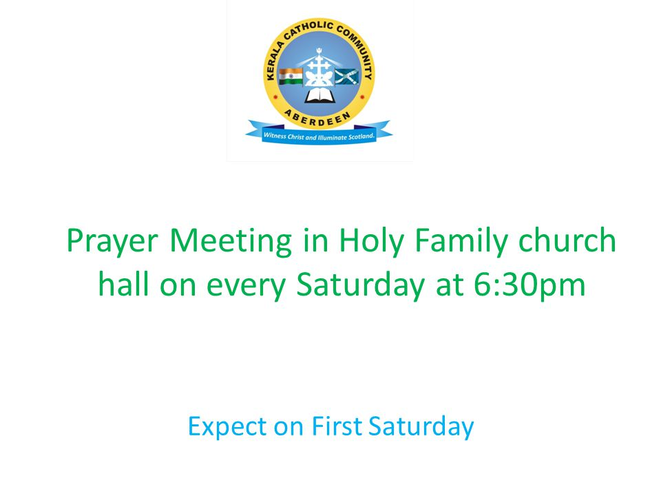 Prayer Meeting in Holy Family church hall on every Saturday at 6:30pm Expect on First Saturday