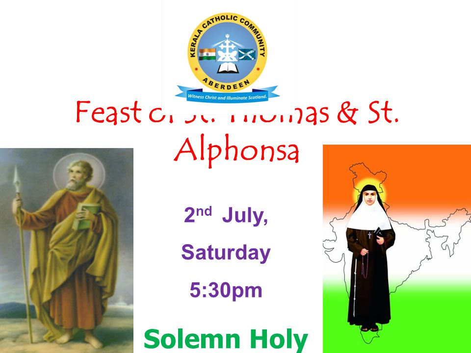 Feast of St. Thomas & St. Alphonsa 2 nd July, Saturday 5:30pm Solemn Holy Qurbana