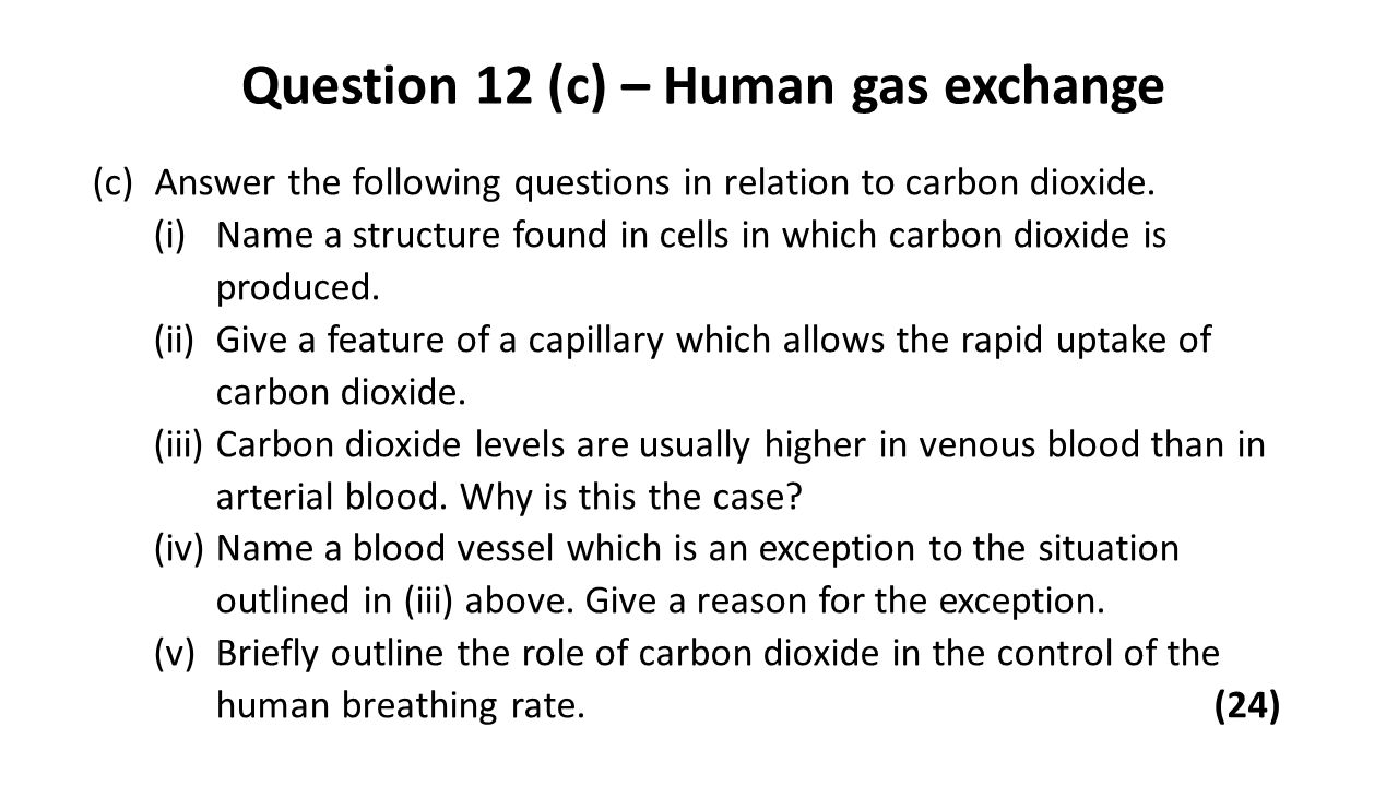 Question 12 (c) – Human gas exchange (c)Answer the following questions in relation to carbon dioxide. (i)Name a structure found in cells in which carb