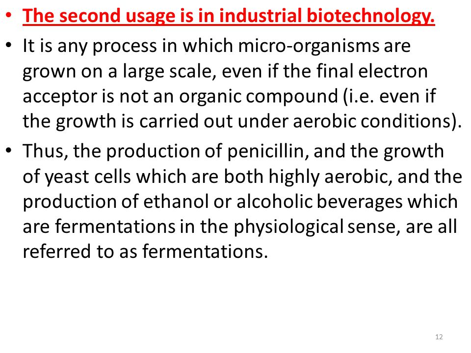 The second usage is in industrial biotechnology. It is any process in which micro-organisms are grown on a large scale, even if the final electron acc