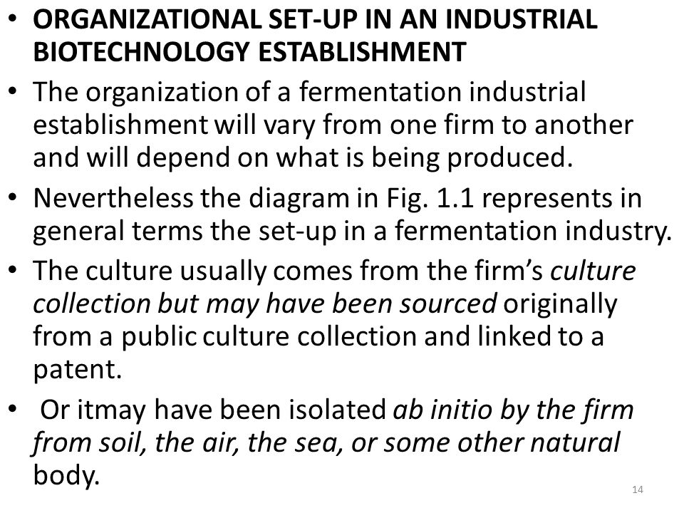 ORGANIZATIONAL SET-UP IN AN INDUSTRIAL BIOTECHNOLOGY ESTABLISHMENT The organization of a fermentation industrial establishment will vary from one firm