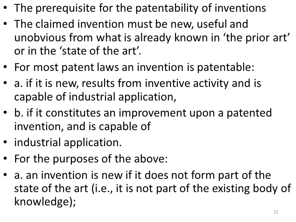 The prerequisite for the patentability of inventions The claimed invention must be new, useful and unobvious from what is already known in 'the prior