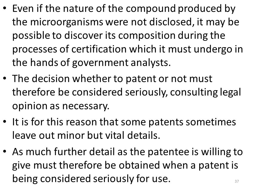 Even if the nature of the compound produced by the microorganisms were not disclosed, it may be possible to discover its composition during the proces