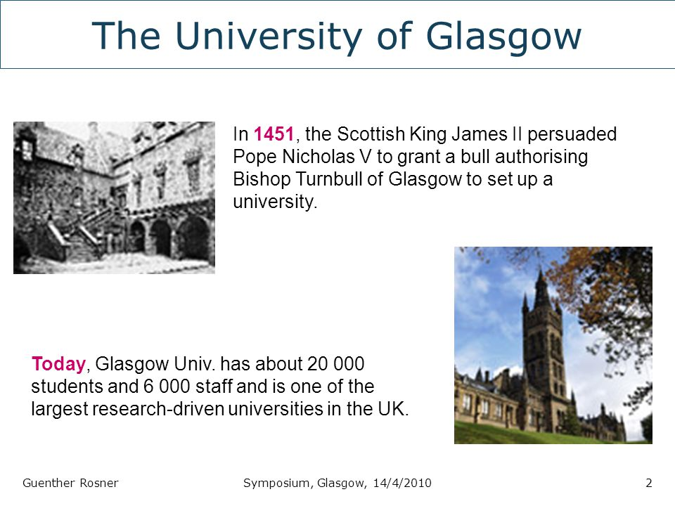 The University of Glasgow Guenther RosnerSymposium, Glasgow, 14/4/20102 In 1451, the Scottish King James II persuaded Pope Nicholas V to grant a bull