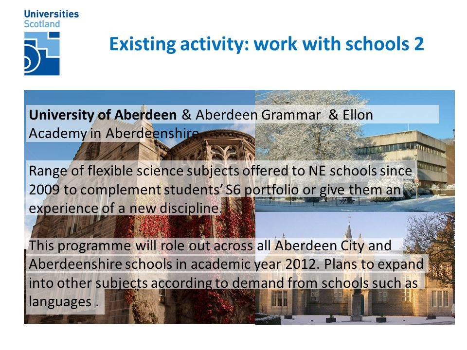 Existing activity: work with schools 2 University of Aberdeen & Aberdeen Grammar & Ellon Academy in Aberdeenshire. Range of flexible science subjects