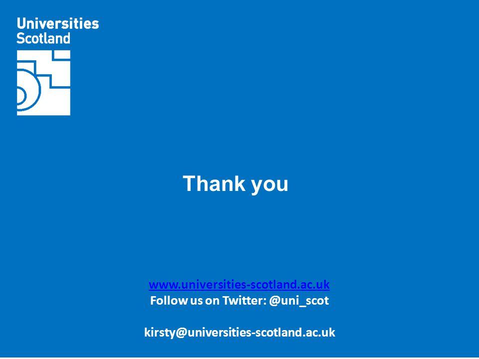 Thank you www.universities-scotland.ac.uk Follow us on Twitter: @uni_scot kirsty@universities-scotland.ac.uk