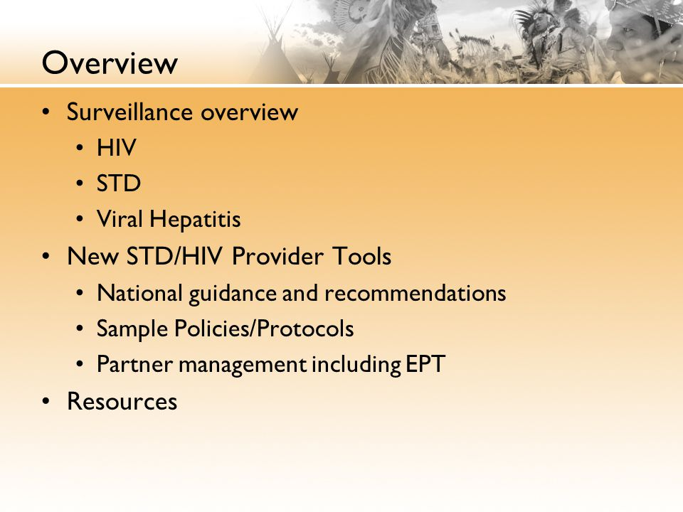 Overview Surveillance overview HIV STD Viral Hepatitis New STD/HIV Provider Tools National guidance and recommendations Sample Policies/Protocols Partner management including EPT Resources