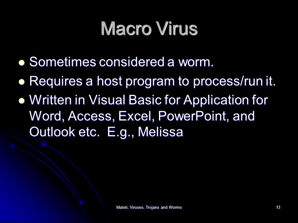 Mateti, Viruses, Trojans and Worms13 Macro Virus Sometimes considered a worm.