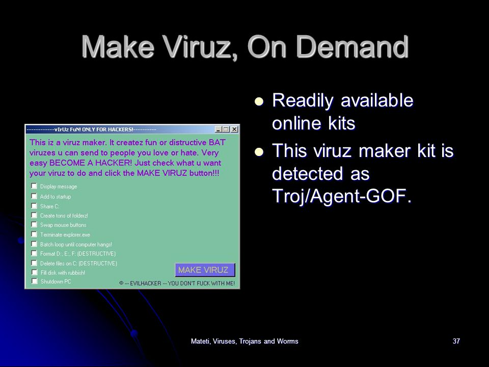 Make Viruz, On Demand Readily available online kits Readily available online kits This viruz maker kit is detected as Troj/Agent-GOF.