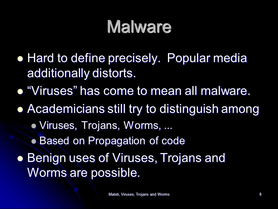 Mateti, Viruses, Trojans and Worms8 Malware Hard to define precisely.