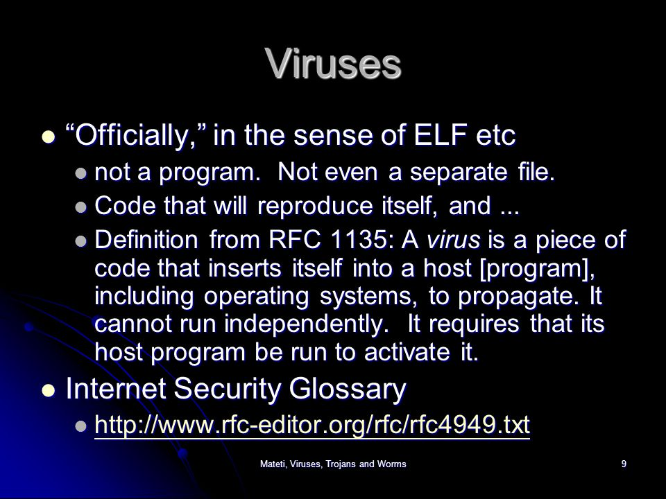 Mateti, Viruses, Trojans and Worms9 Viruses Officially, in the sense of ELF etc Officially, in the sense of ELF etc not a program.