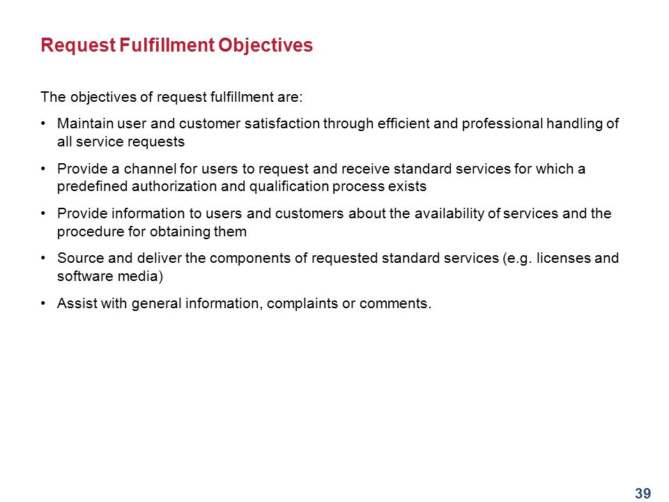 38 Request Fulfillment The term 'Service Request' is used as a generic description for many varying types of demands that are placed upon the IT Depar