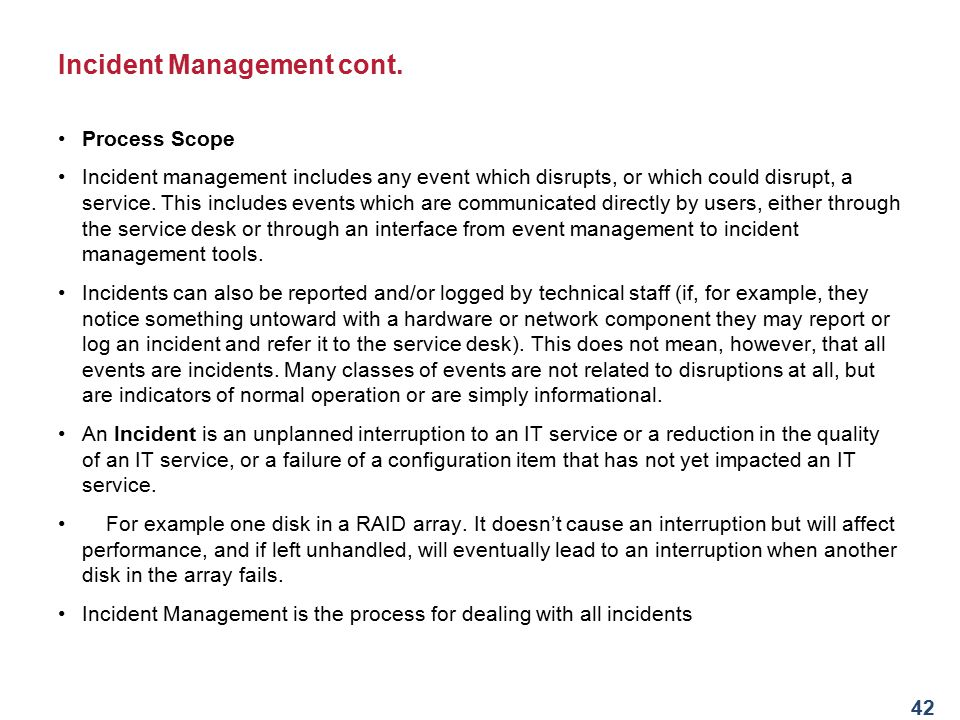 41 Incident Management An Incident is an unplanned interruption to an IT service or a reduction in the quality of an IT service, Incident Management i
