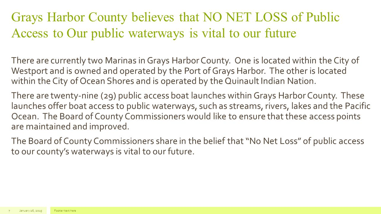 Grays Harbor County believes that NO NET LOSS of Public Access to Our public waterways is vital to our future There are currently two Marinas in Grays Harbor County.