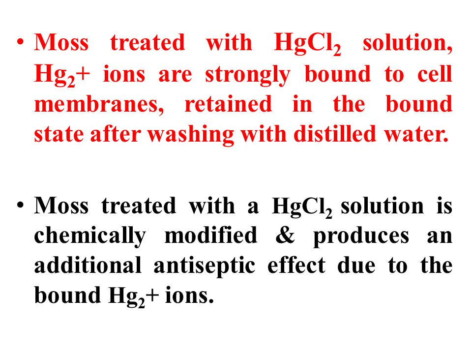 Moss treated with HgCl 2 solution, Hg 2 + ions are strongly bound to cell membranes, retained in the bound state after washing with distilled water. M