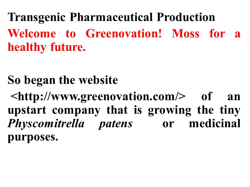 Transgenic Pharmaceutical Production Welcome to Greenovation! Moss for a healthy future. So began the website of an upstart company that is growing th
