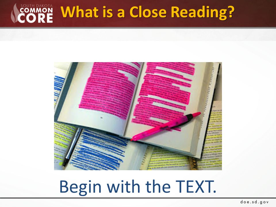 What is a Close Reading Begin with the TEXT.