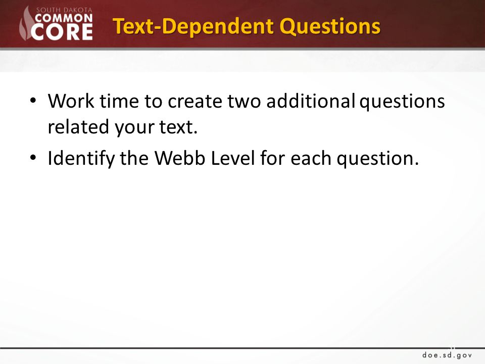 Text-Dependent Questions Work time to create two additional questions related your text.