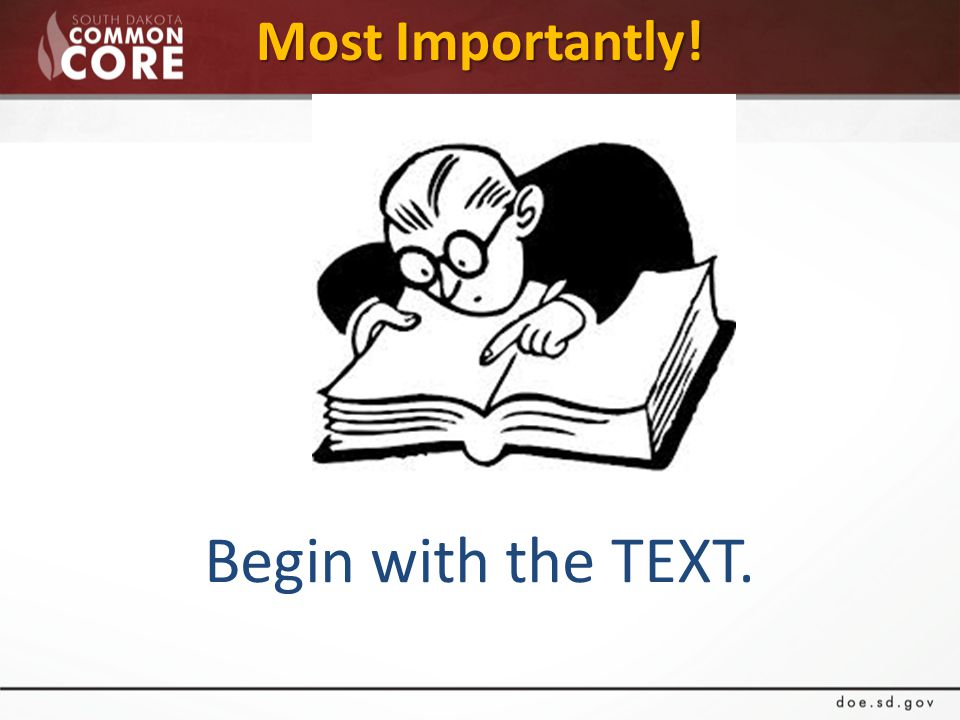 Most Importantly! Begin with the TEXT.