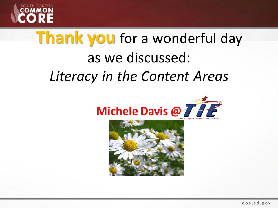 Thank you Thank you for a wonderful day as we discussed: Literacy in the Content Areas Michele Davis @