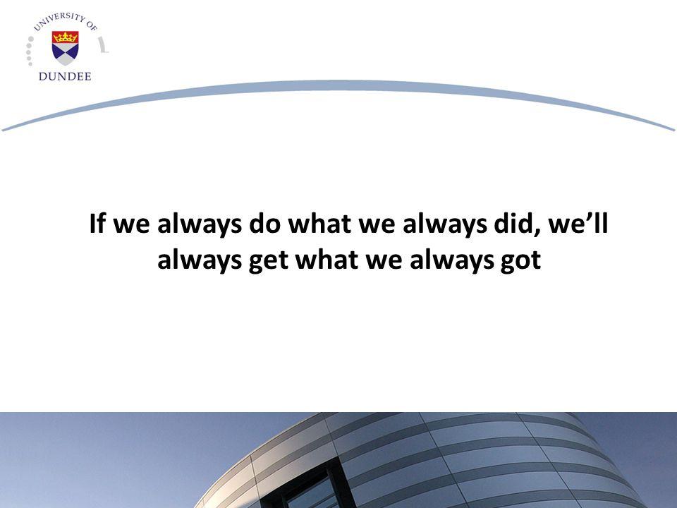 If we always do what we always did, we'll always get what we always got